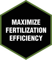 MAXIMIZE FERTILIZATION EFFICIENCY