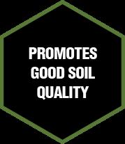 PROMOTES GOOD SOIL QUALITY
